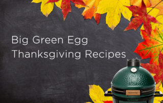 Thanksgiving Recipes for The Big Green Egg